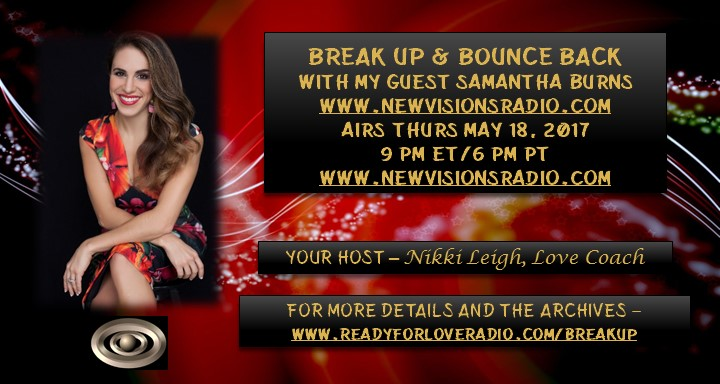 Break Up Bounce Back with Samantha Burns on Ready for Love Radio with Nikki leigh Love Coach on New Visions Radio